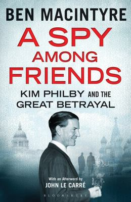 Spy Among Friends: Kim Philby and the Great Betrayal