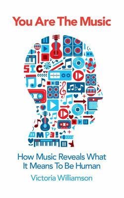 You Are the Music - How Music Reveals What it Means to be Human