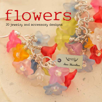 Flowers: 20 Jewelry and accessory designs