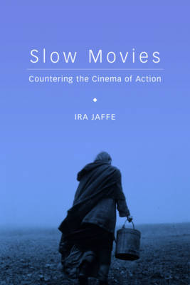 Slow Movies - Countering the Cinema of Action
