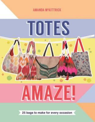 Totes Amaze - 25 Bags to Make for Every Occasion