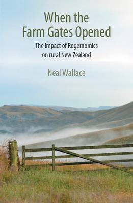 When the Farm Gates Opened: The Impact of Rogernomics on Rural New Zealand