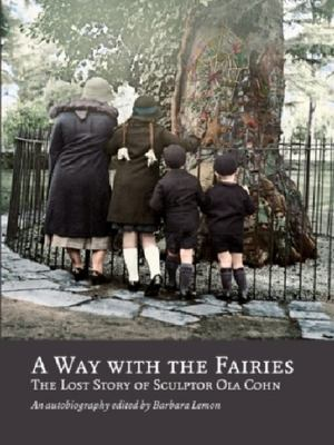 A Way With The Fairies: The Lost Story of Sculptor Ola Cohn
