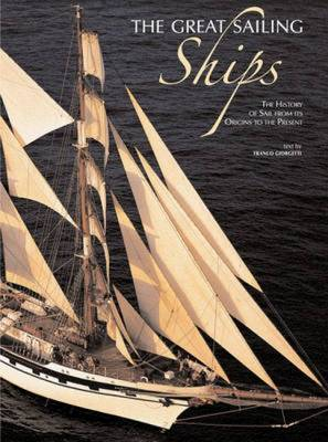 Great Sailing Ships: The History of Sail from Its Origins to the Present