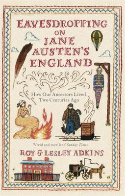 Eavesdropping on Jane Austen's England: How Our Ancestors Lived Two Centuries Ago
