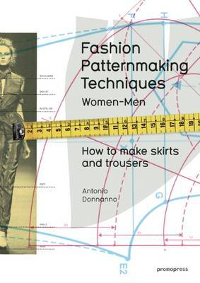 Fashion Patternmaking Techniques: Women & Men: How to Make Skirts and Trousers