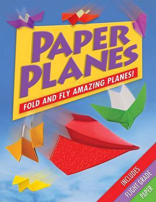 Paper Planes: Fold and Fly Amazing Planes!