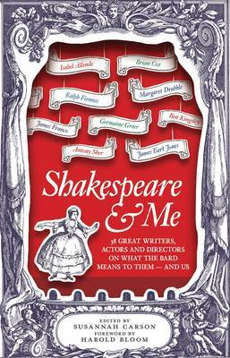Shakespeare and Me: 38 Great Writers, Actors and Directors on What the Bard Means to Them - and Us