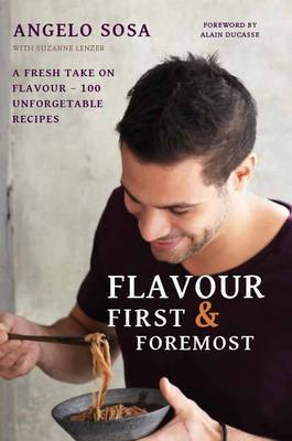 Flavour First & Foremost: A Fresh Take on Flavour - 100 Unforgettable Recipes