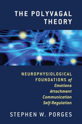 The Polyvagal Theory: Neurophysiological Foundatons of Emotions, Attachment, Communication, and Self-Regulation
