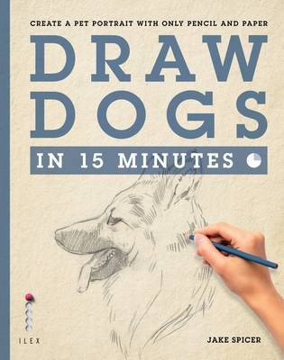 Draw Dogs in 15 Minutes: Create a Pet Portrait with Only Pencil and Paper