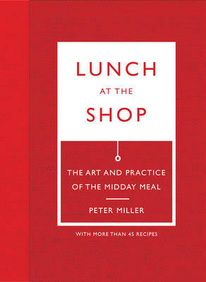 Lunch at the Shop - The Art and Practice of the Midday Meal