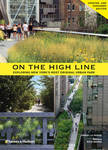On The High Line - Exploring New York's Most Original Urban Park (updated and expanded edition)