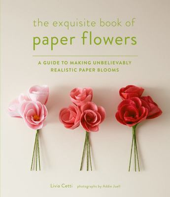 The Paper Flower Book - A Guide to Making Unbelievably Realistic Paper Blooms