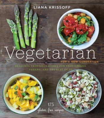 Vegetarian for a New Generation: Seasonal Vegetable Dishes for Vegetarians, Vegans, and the Rest of Us