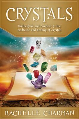 Crystals : Understand and Connect to the Medicine and Healing of Crystals