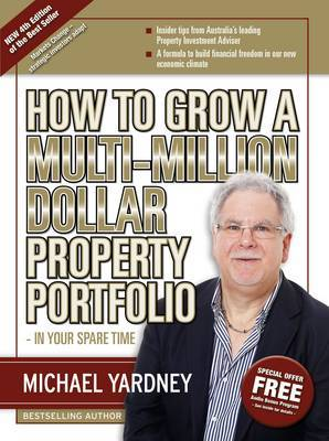 How To Grow A Multi-Million Dollar Property Portfolio 4/e: In Your Spare Time