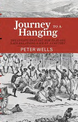 Journey to a Hanging: The Events That Set New Zealand Race Relations Back By A Century