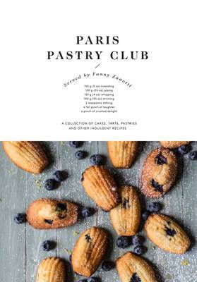 The Paris Pastry Club - A Collection of Cakes, Tarts, Pastries and Other Indulgent Recipes