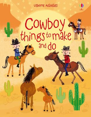 Cowboy Things to Make and Do (Usborne Activities)
