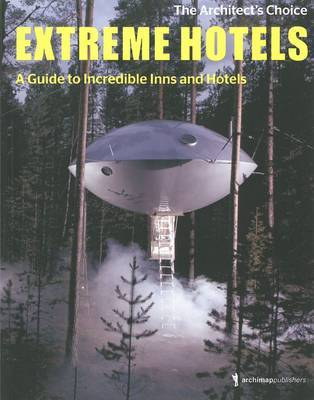 Extreme Hotels: A Guide to Incredible Inns
