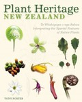Plant Heritage New Zealand: Te Whakapapa o nga Rakau : Interpreting the Special Features of Native Plants