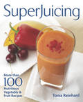 Superjuicing: More Than 100 Nutritious Vegetable & Fruit Recipes