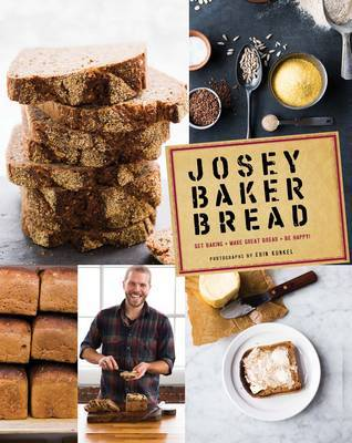 Josey Baker Bread: 54 Recipes