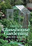 Wally's Glasshouse Gardening for New Zealand