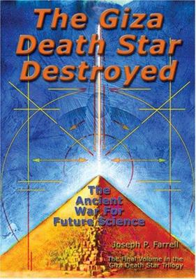 Giza Death Star Destroyed: The Ancient War for Future Science