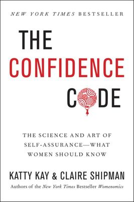 The Confidence Code: The Art and Science of Self-assurance - and What Women Need to Know