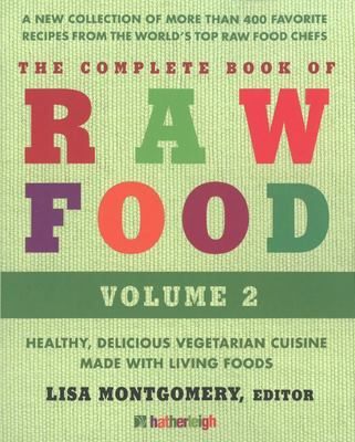 The Complete Book of Raw Food: Healthy, Delicious Vegetarian Cuisine Made with Living Foods: Volume 2