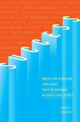 Success: Advice for Achieving Your Goals from Remarkably Accomplished People