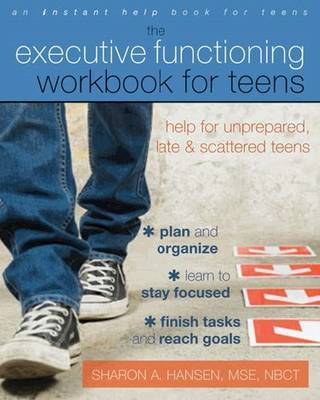 Executive Functioning Workbook for Teens: Help for Unprepared, Late, and Scattered Teens