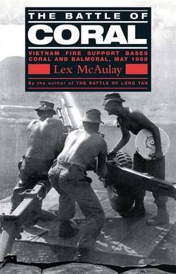 The Battle of Coral: Vietnam Fire Suppport Bases: Vietnam Fire Support Bases Coral and Balmoral, May 1968