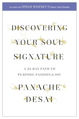 Discovering Your Soul Signature: A 33 Day Path to Purpose, Passion and Joy