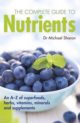 The complete guide to nutrients: A User's Guide to Foods, Herbs, Vitamins and Minerals