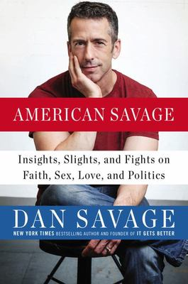 American Savage - Insights, Slights, and Fights on Faith, Sex, Love, and Politics
