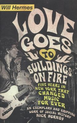 Love Goes to Buildings on Fire - Five Years in New York That Changed Music Forever