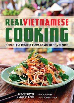 Real Vietnamese Cooking: Homestyle Recipes from Hanoi to Ho Chi Minh