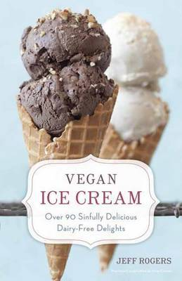 Vegan Ice Cream - Over 90 Sinfully Delicious Dairy-Free Delights