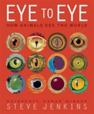 Eye to Eye: How Animals See The World (HB)