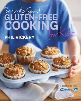 Gluten-free Cooking for Kids: In Association with Coeliac UK