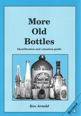 MORE OLD BOTTLES: IDENTIFICATION AND VALUATION (REVISED EDITION)