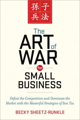 The Art of War for Small Business: Defeat the Competition and Dominate the Market with the Masterful Strategies of Sun Tzu