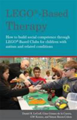 Lego Therapy: How to Build Social Competence Through Lego Clubs for Children with Autism and Related Conditions