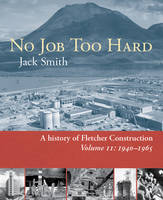 No job too hard: a history of Fletcher Construction. Volum II, 1940-1965