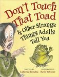 Don't Touch That Toad & Other Strange Things Adults Tell You