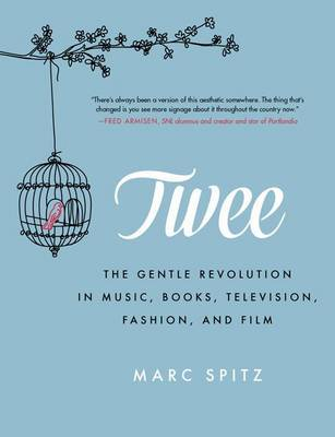 Twee - The Gentle Revolution in Music, Books, Television, Fashion, and Film