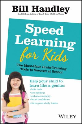 Speed Learning for Kids: The Must-have Braintraining Tools to Help Your Child Reach Their Full Potential
